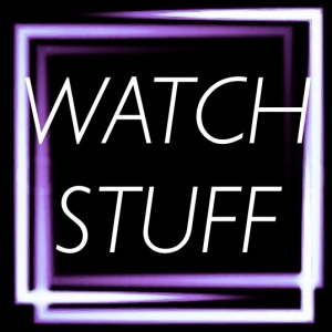 WATCH STUFF