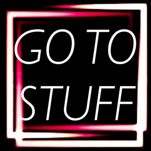 GO TO STUFF